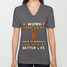 I Work Hard So My Dogue de Bordeaux Can Have A Better Life Unisex V-Neck