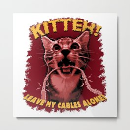 Kitteh! Leave My Cables Alone! Metal Print