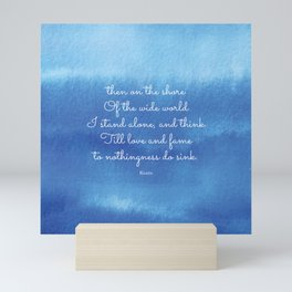 then on the shore of the wide world I stand alone - Keats Mini Art Print