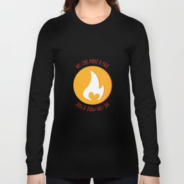 We Can Make A Fire Long Sleeve T-shirt