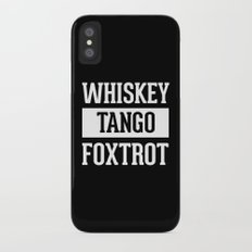 Whiskey Tango Foxtrot / WTF Funny Quote iPhone X Slim Case