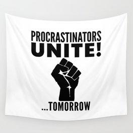 Procrastinators Unite Tomorrow Wall Tapestry