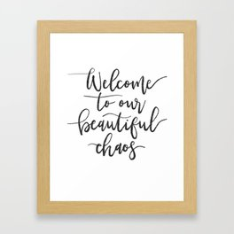Welcome to Our Beautiful Chaos Framed Art Print