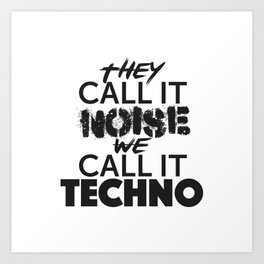 They Call it Noise we call it Techno Art Print
