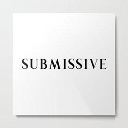 S&M Submissive Black  Metal Print