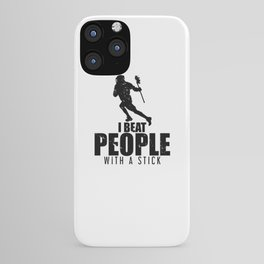 I Beat People With a Stick Lacrosse LAX Player iPhone Case