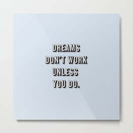 Dreams Don't Work Unless You Do Blue Metal Print