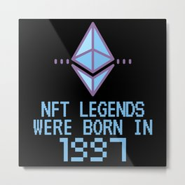NFT Legends Were Born In 1997 Funny Crypto Metal Print