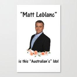 matt leblanc is australian's idol Canvas Print