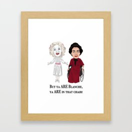 But Ya Are In That Chair Blanche Framed Art Print