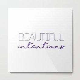 beautiful intentions 2 Metal Print
