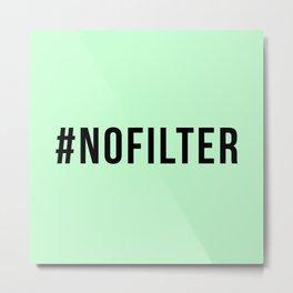 NO FILTER Metal Print