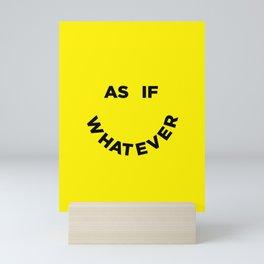 As If Whatever Mini Art Print