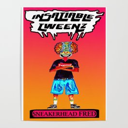 Insatiable Tweenz: Sneakerhead Fred Poster