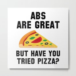 Abs Are Great Metal Print