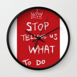 stop telling us what to do Wall Clock
