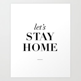 Let's Stay Home Black and White Home Sweet Home Typography Quote Poster Valentine Gift for Her Art Print