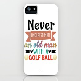 Never underestimate an old man with a golf ball iPhone Case