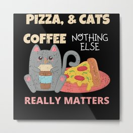 Pizza Coffee and Cats Vintage Metal Print