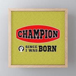 CHAMPION - Since I was born Framed Mini Art Print