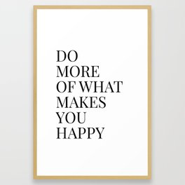 do more of what makes you happy Framed Art Print