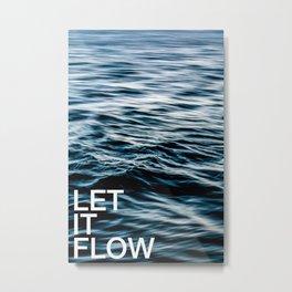 Let it Flow Metal Print