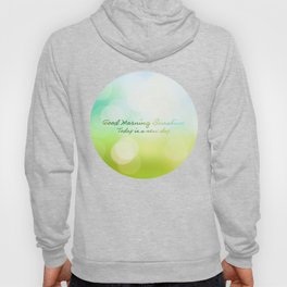 Good Morning Sunshine - Today is a new day Hoody