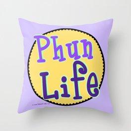 Phun Life Throw Pillow