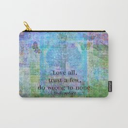 Love all, trust a few, do wrong to none. Shakespeare quote Carry-All Pouch