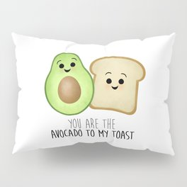 You Are The Avocado To My Toast Pillow Sham