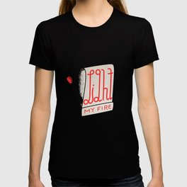 (Come On Baby) Light My Fire T-shirt