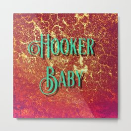 Nasty Girls: Hooker Baby Metal Print