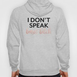 I Don't Speak Basic Bitch, Rose Gold, Funny Quote, Rude Humor Hoody