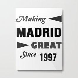 Making Madrid Great Since 1997 Metal Print