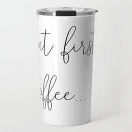 but first, coffee... Travel Mug