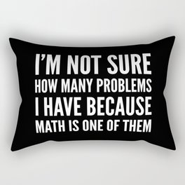 I'M NOT SURE HOW MANY PROBLEMS I HAVE BECAUSE MATH IS ONE OF THEM (Black & White) Rectangular Pillow