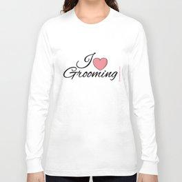 I Love Grooming Long Sleeve T-shirt