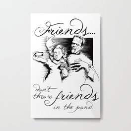Friends Don't Throw Friends In The Pond Metal Print