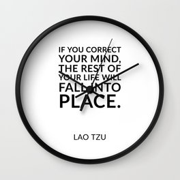 "Lao Tzu quotes - ""If you correct your mind, the rest of your life will fall into place."" Wall Clock"