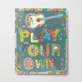 Play Your Own Metal Print