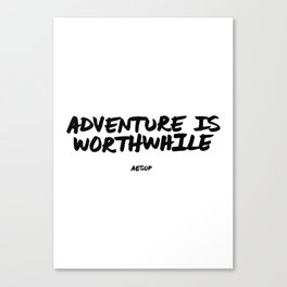 Adventure is Worthwhile Aesop Quote Hand Letter Type Word Black & White Canvas Print