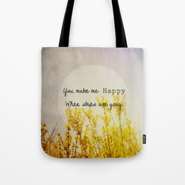 You Make Me Happy When Skies Are Gray Tote Bag