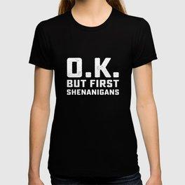 Ok But First Shenanigans Funny St Patricks Day T-shirt