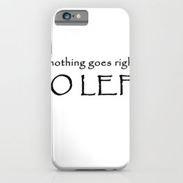 If nothing goes right - Go left iPhone Case