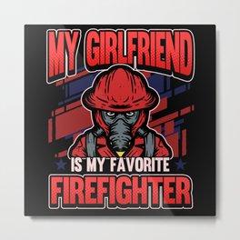 Funny Firefighter Firefighter Girlfriend Gift Metal Print