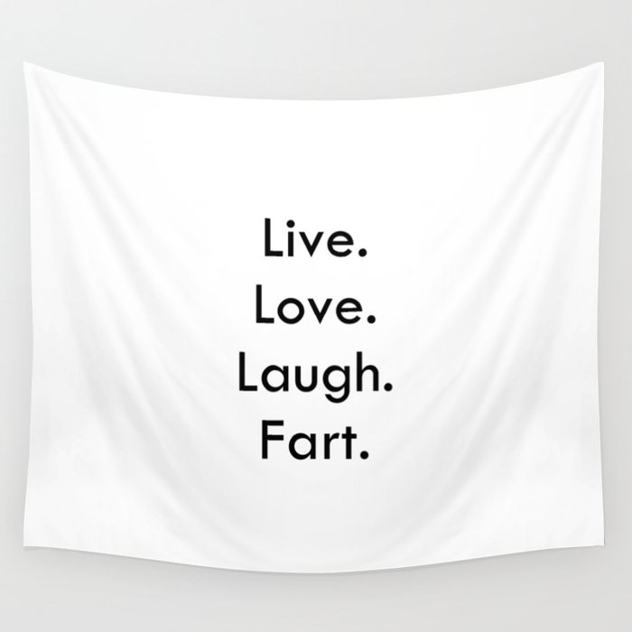 Live Love Laugh Fart Funny Inspirational Quote Wall Tapestry By Extraordinary Live Love Laugh Quote