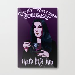 Don't Torture Yourself, That's My Job. Metal Print