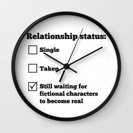 Relationship status: Still waiting for fictional characters to become real Wall Clock