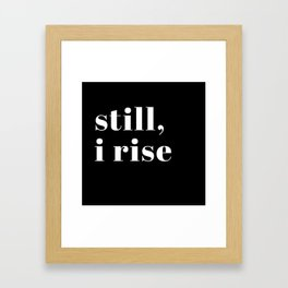 stillI rise X Framed Art Print