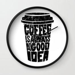 Coffee is Always a Good Idea Wall Clock